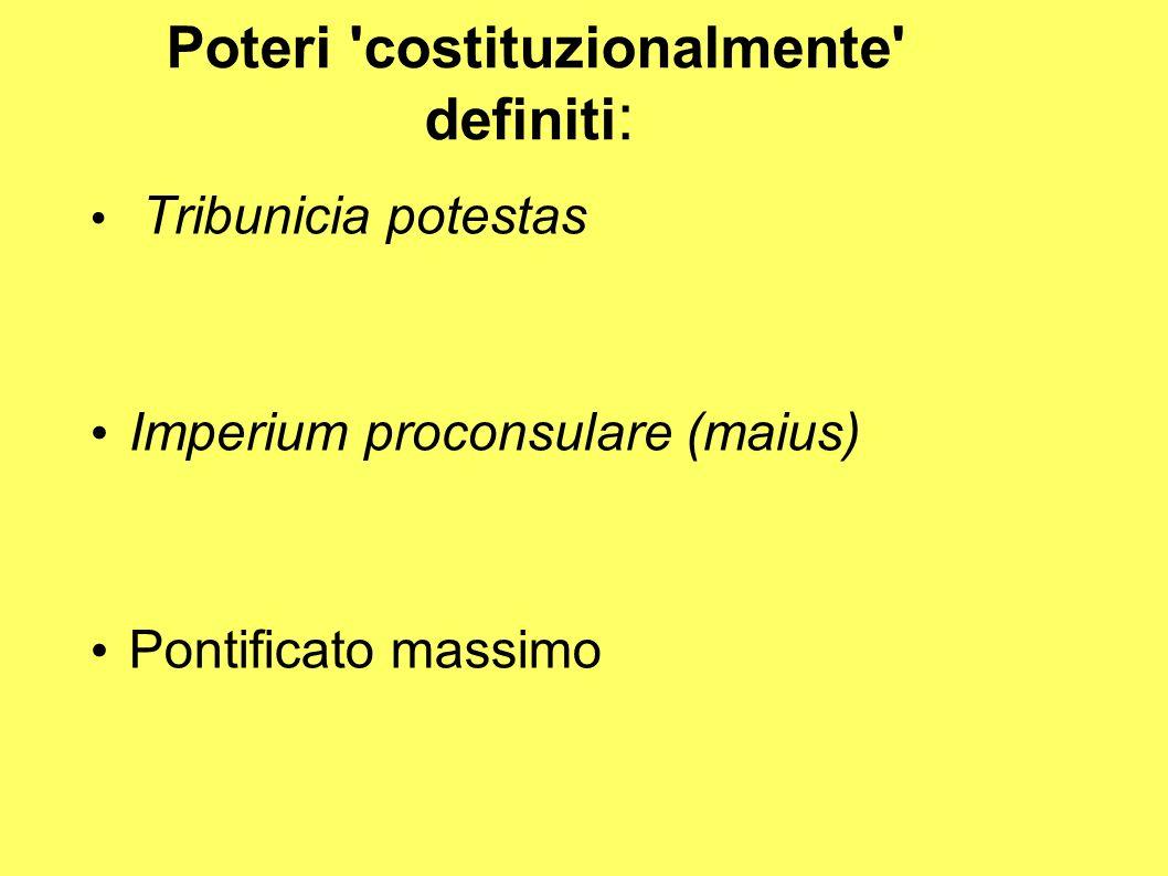 Poteri 'costituzionalmente' definiti : Tribunicia potestas Imperium proconsulare (maius) Pontificato massimo