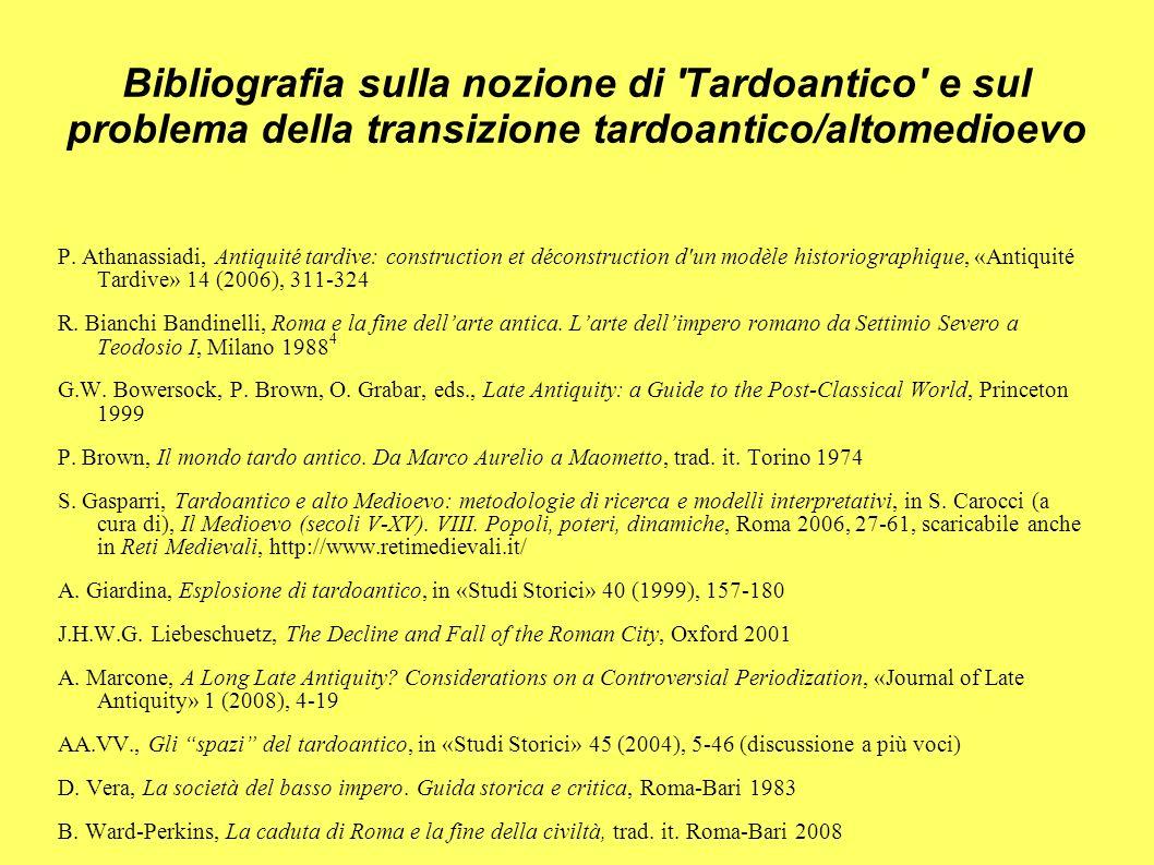 Bibliografia sulla nozione di 'Tardoantico' e sul problema della transizione tardoantico/altomedioevo P. Athanassiadi, Antiquité tardive: construction