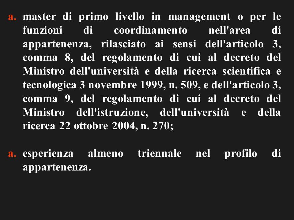 a.master di primo livello in management o per le funzioni di coordinamento nell area di appartenenza, rilasciato ai sensi dell articolo 3, comma 8, del regolamento di cui al decreto del Ministro dell università e della ricerca scientifica e tecnologica 3 novembre 1999, n.