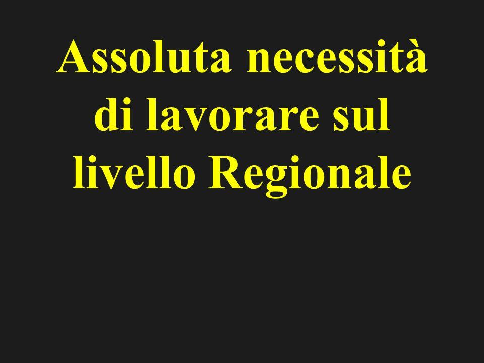 Assoluta necessità di lavorare sul livello Regionale