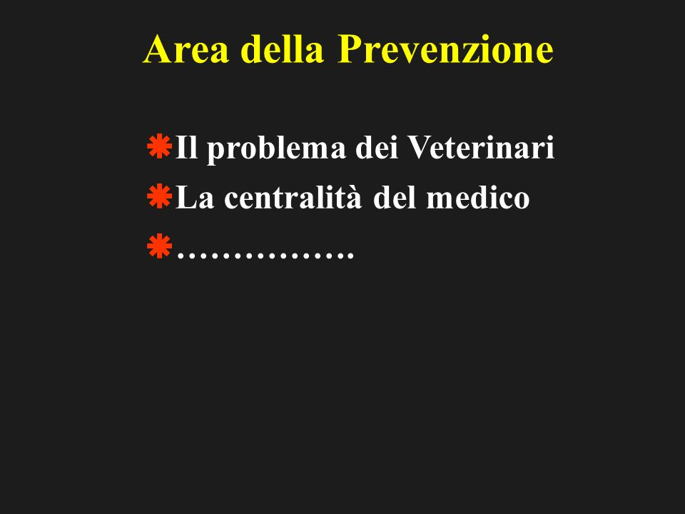 Area della Prevenzione Il problema dei Veterinari La centralità del medico …………….