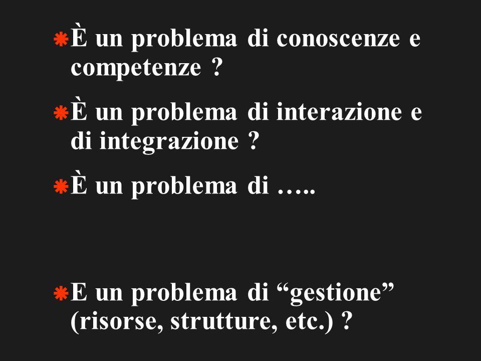 È un problema di conoscenze e competenze . È un problema di interazione e di integrazione .