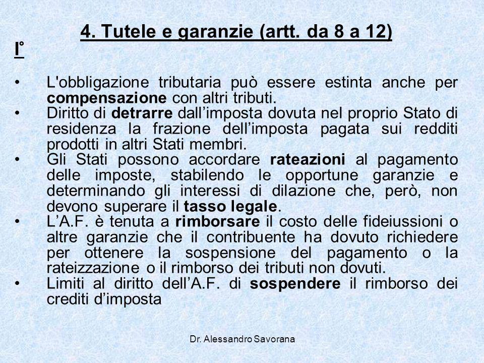Dr. Alessandro Savorana 4. Tutele e garanzie (artt. da 8 a 12) I° L'obbligazione tributaria può essere estinta anche per compensazione con altri tribu
