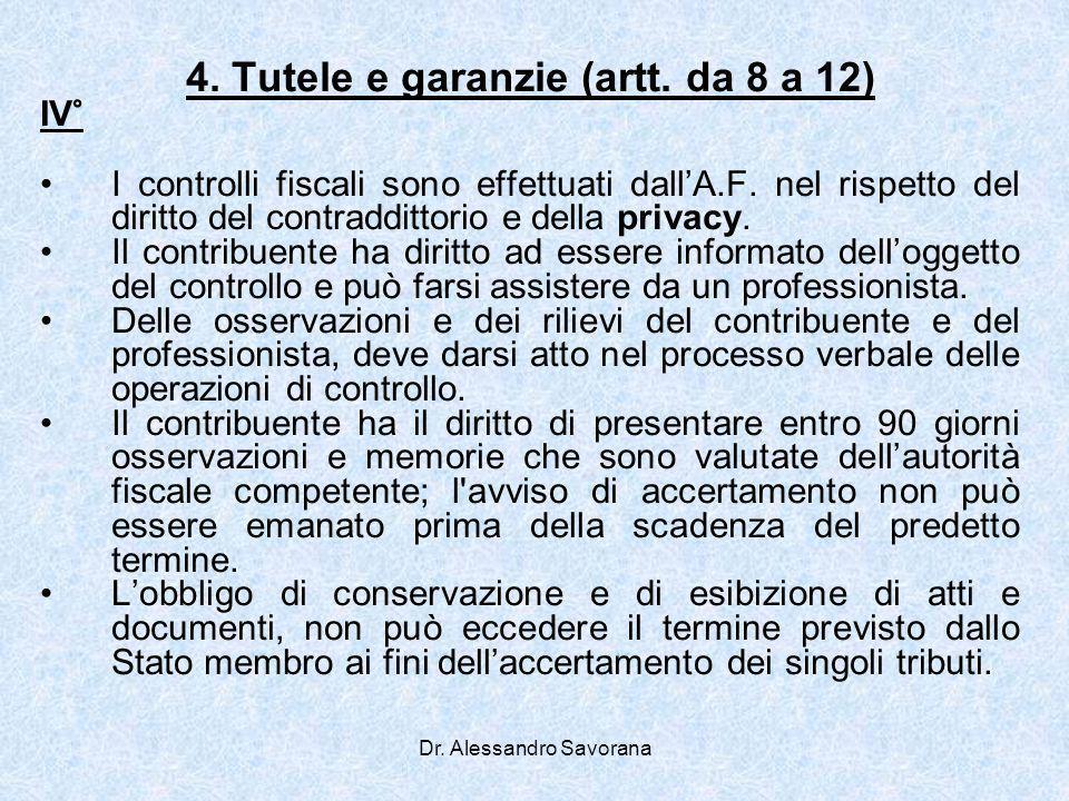 Dr. Alessandro Savorana 4. Tutele e garanzie (artt. da 8 a 12) IV° I controlli fiscali sono effettuati dallA.F. nel rispetto del diritto del contraddi