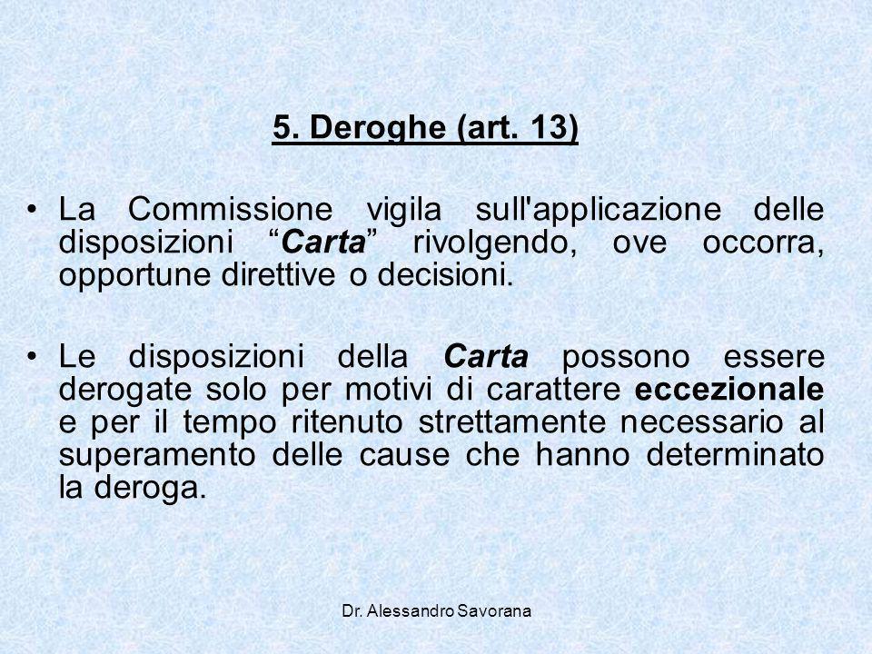 Dr. Alessandro Savorana 5. Deroghe (art. 13) La Commissione vigila sull'applicazione delle disposizioni Carta rivolgendo, ove occorra, opportune diret
