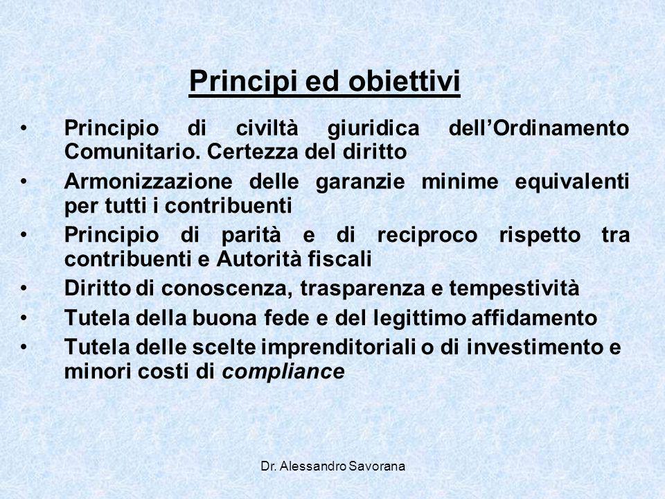 Dr. Alessandro Savorana Principi ed obiettivi Principio di civiltà giuridica dellOrdinamento Comunitario. Certezza del diritto Armonizzazione delle ga