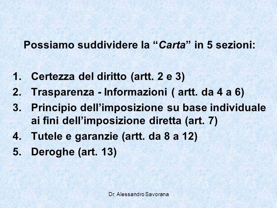 Dr. Alessandro Savorana Possiamo suddividere la Carta in 5 sezioni: 1.Certezza del diritto (artt. 2 e 3) 2.Trasparenza - Informazioni ( artt. da 4 a 6