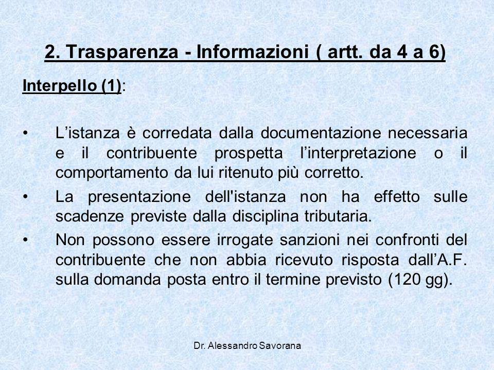 Dr. Alessandro Savorana 2. Trasparenza - Informazioni ( artt. da 4 a 6) Interpello (1): Listanza è corredata dalla documentazione necessaria e il cont