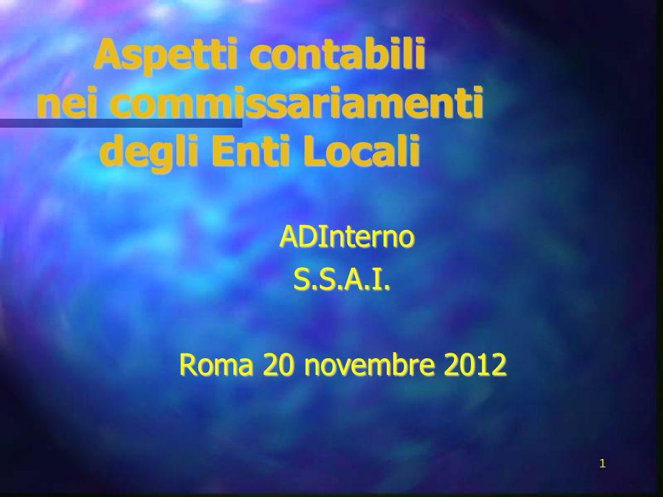 Aspetti contabili nei commissariamenti degli Enti Locali ADInterno ADInternoS.S.A.I. Roma 20 novembre 2012 1