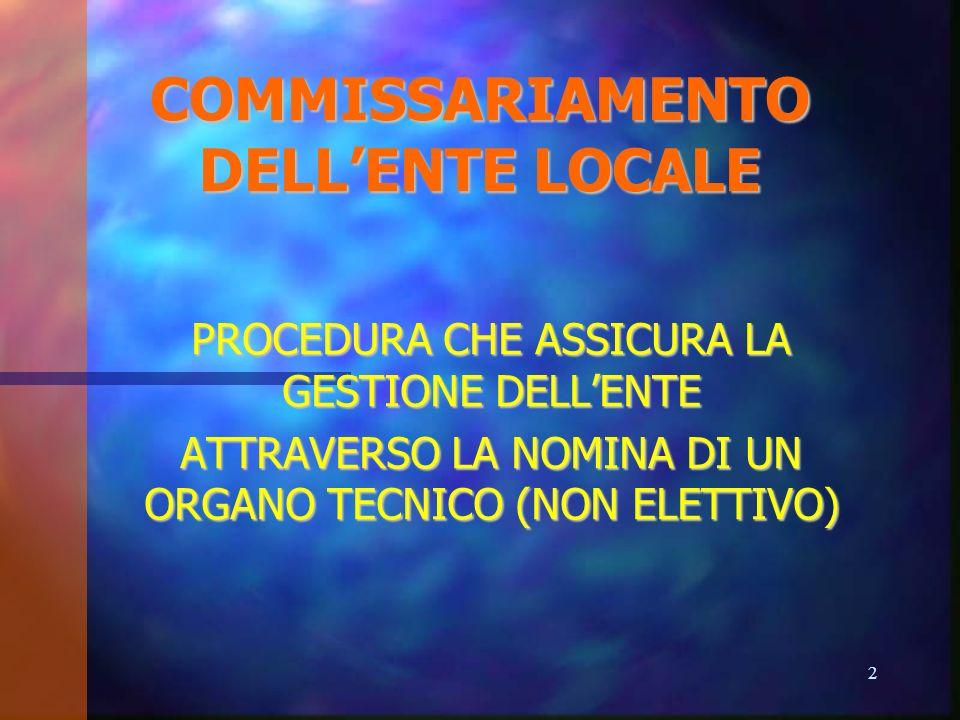 COMMISSARIAMENTO DELLENTE LOCALE PROCEDURA CHE ASSICURA LA GESTIONE DELLENTE ATTRAVERSO LA NOMINA DI UN ORGANO TECNICO (NON ELETTIVO) 2