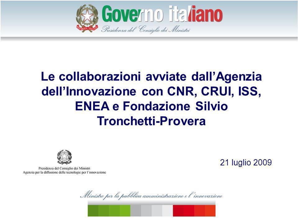 Le collaborazioni avviate dallAgenzia dellInnovazione con CNR, CRUI, ISS, ENEA e Fondazione Silvio Tronchetti-Provera 21 luglio 2009