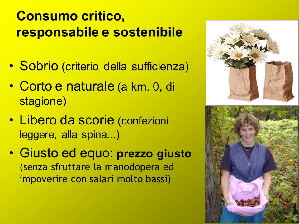 Consumo critico, responsabile e sostenibile Sobrio (criterio della sufficienza) Corto e naturale (a km.