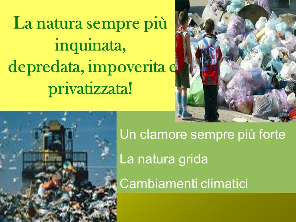 La natura sempre più inquinata, depredata, impoverita e privatizzata.