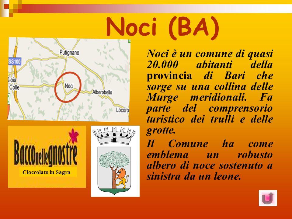 Noci (BA) Noci è un comune di quasi 20.000 abitanti della provincia di Bari che sorge su una collina delle Murge meridionali.