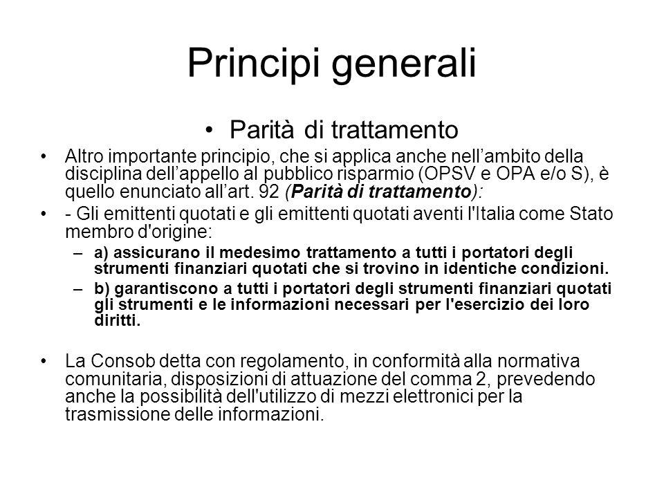 Principi generali Parità di trattamento Altro importante principio, che si applica anche nellambito della disciplina dellappello al pubblico risparmio