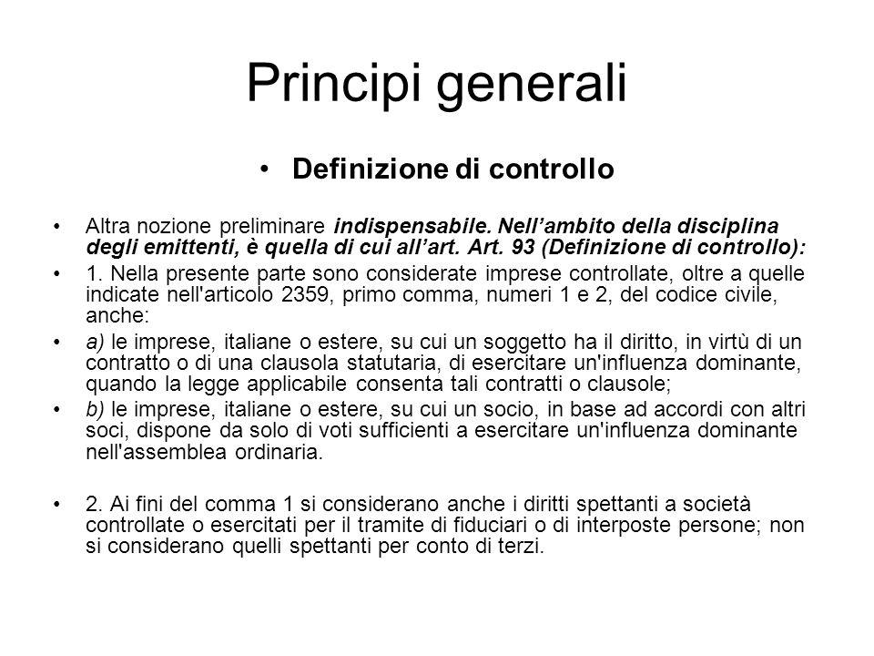 Principi generali Definizione di controllo Altra nozione preliminare indispensabile. Nellambito della disciplina degli emittenti, è quella di cui alla
