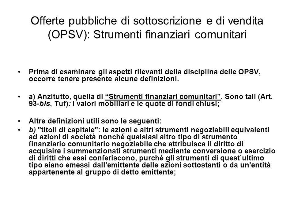 Offerte pubbliche di sottoscrizione e di vendita (OPSV): Strumenti finanziari comunitari Prima di esaminare gli aspetti rilevanti della disciplina del