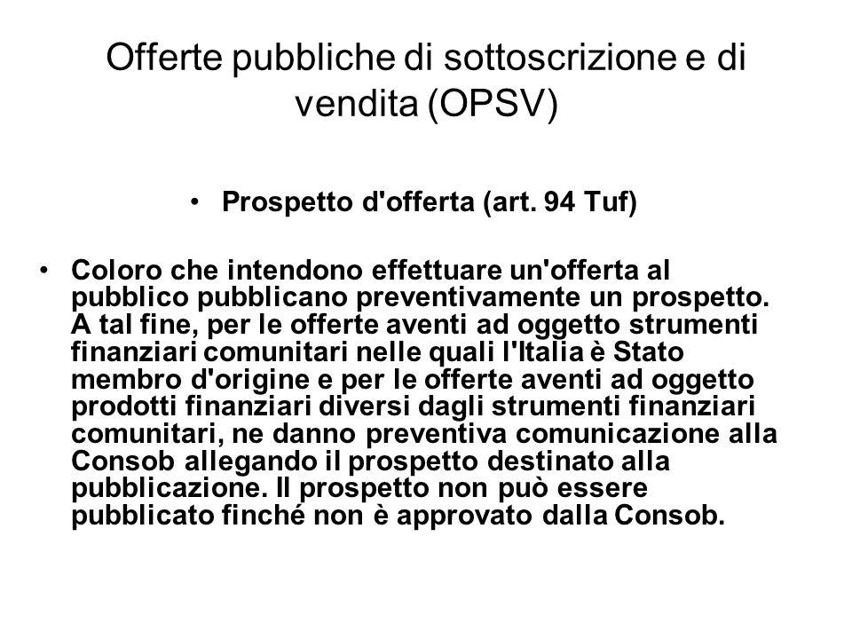 Offerte pubbliche di sottoscrizione e di vendita (OPSV) Prospetto d'offerta (art. 94 Tuf) Coloro che intendono effettuare un'offerta al pubblico pubbl