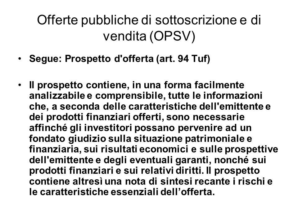 Offerte pubbliche di sottoscrizione e di vendita (OPSV) Segue: Prospetto d'offerta (art. 94 Tuf) Il prospetto contiene, in una forma facilmente analiz