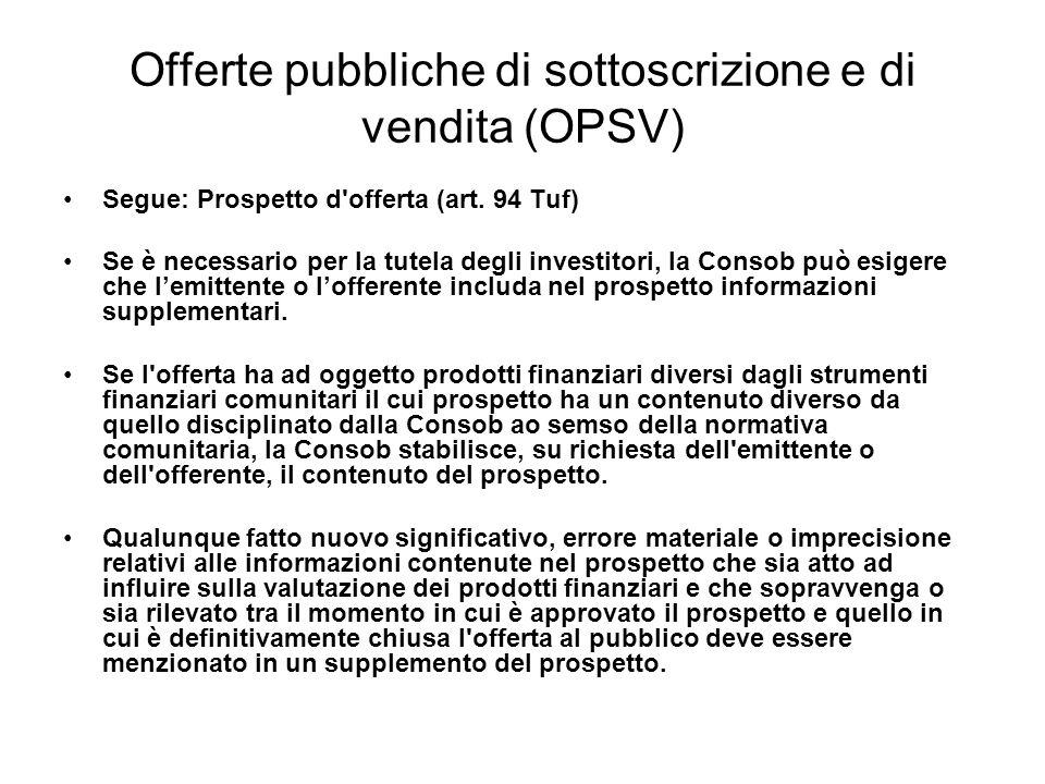 Offerte pubbliche di sottoscrizione e di vendita (OPSV) Segue: Prospetto d'offerta (art. 94 Tuf) Se è necessario per la tutela degli investitori, la C