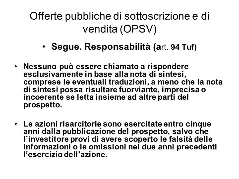 Offerte pubbliche di sottoscrizione e di vendita (OPSV) Segue. Responsabilità (a rt. 94 Tuf) Nessuno può essere chiamato a rispondere esclusivamente i
