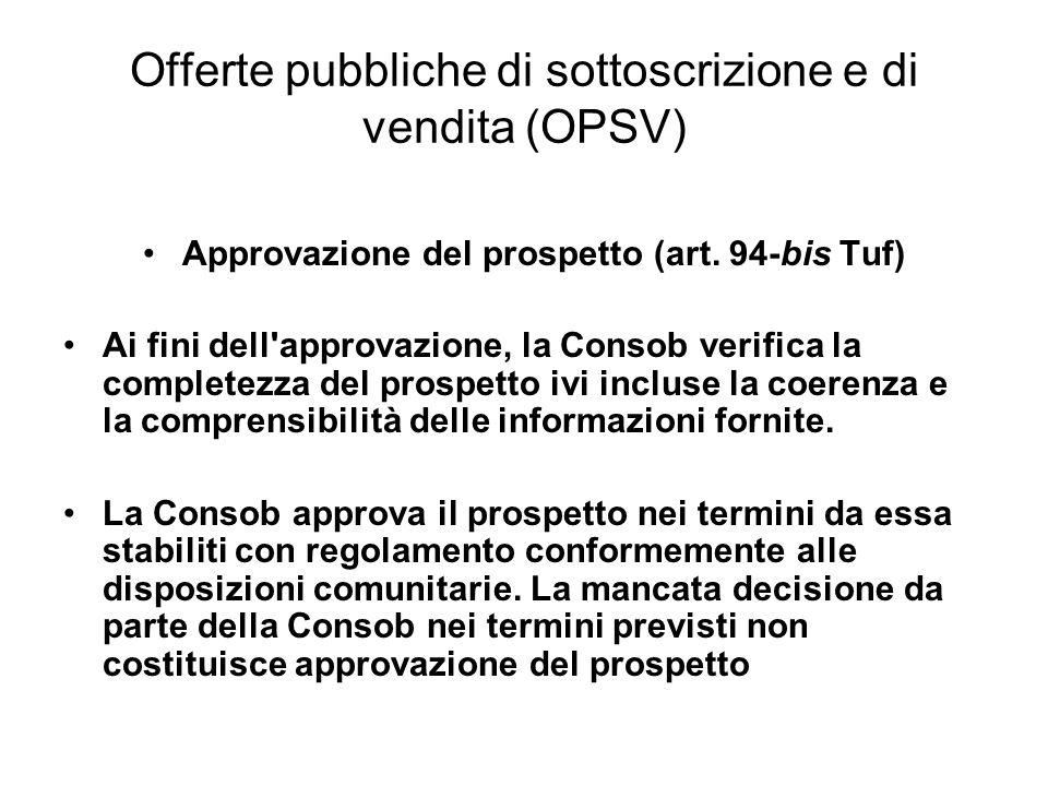 Offerte pubbliche di sottoscrizione e di vendita (OPSV) Approvazione del prospetto (art. 94-bis Tuf) Ai fini dell'approvazione, la Consob verifica la