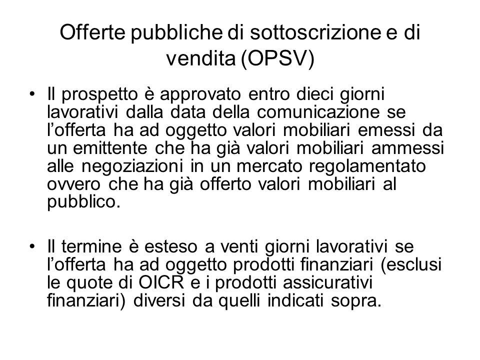 Offerte pubbliche di sottoscrizione e di vendita (OPSV) Il prospetto è approvato entro dieci giorni lavorativi dalla data della comunicazione se loffe