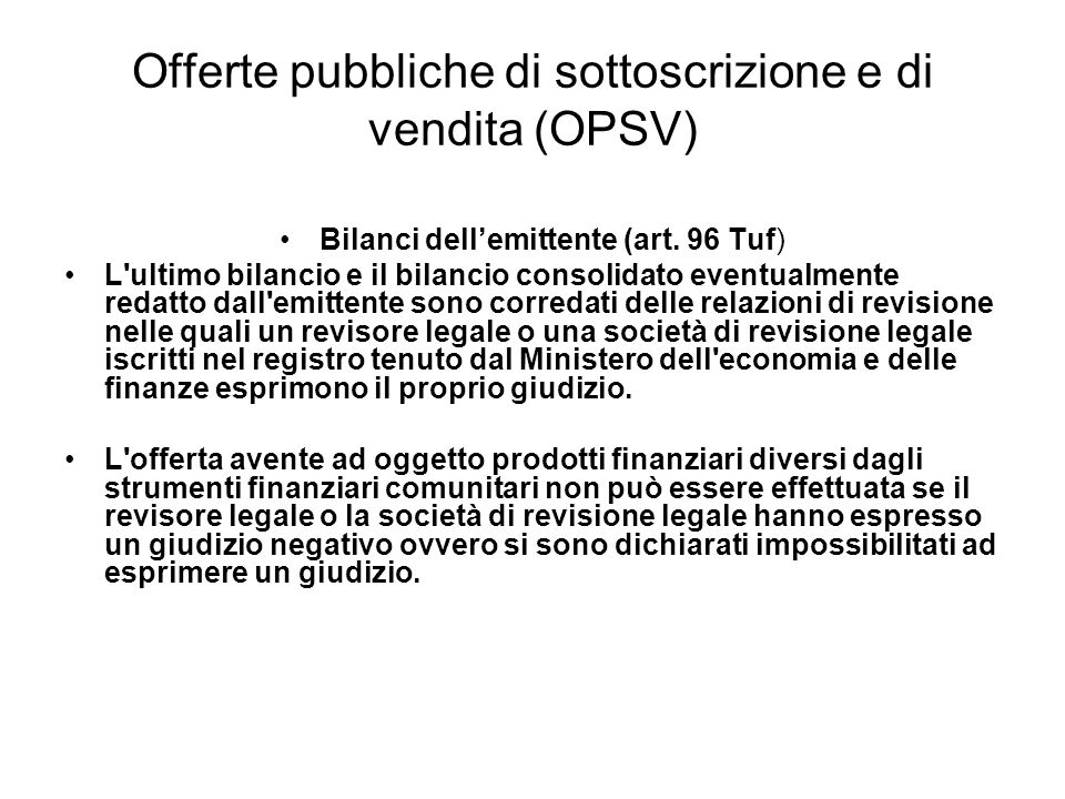 Offerte pubbliche di sottoscrizione e di vendita (OPSV) Bilanci dellemittente (art. 96 Tuf) L'ultimo bilancio e il bilancio consolidato eventualmente