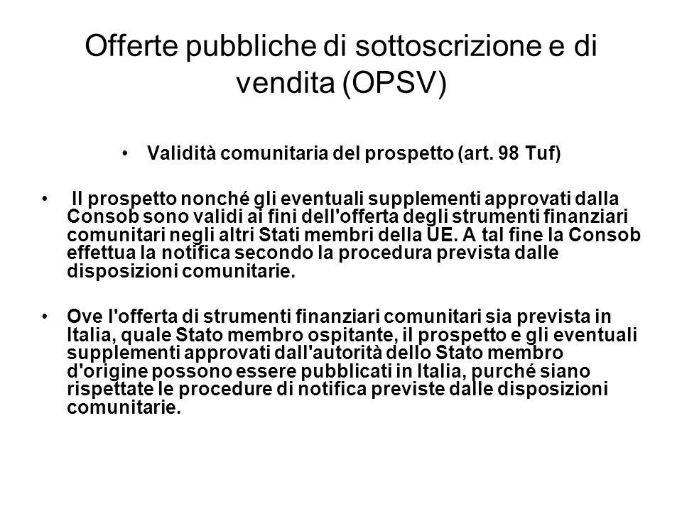 Offerte pubbliche di sottoscrizione e di vendita (OPSV) Validità comunitaria del prospetto (art. 98 Tuf) Il prospetto nonché gli eventuali supplementi