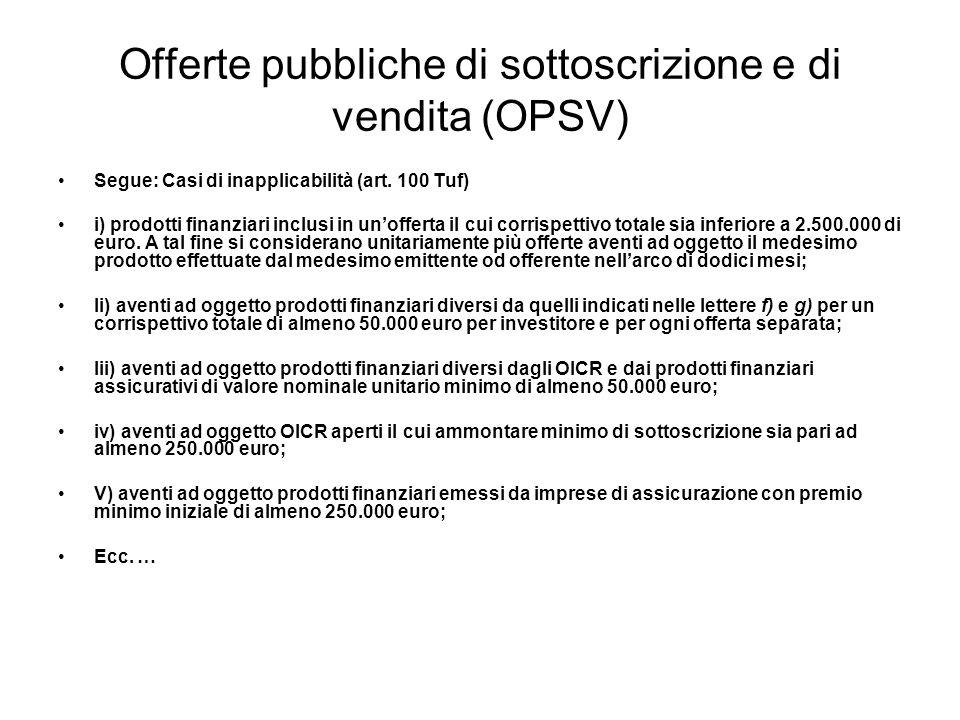 Offerte pubbliche di sottoscrizione e di vendita (OPSV) Segue: Casi di inapplicabilità (art. 100 Tuf) i) prodotti finanziari inclusi in unofferta il c