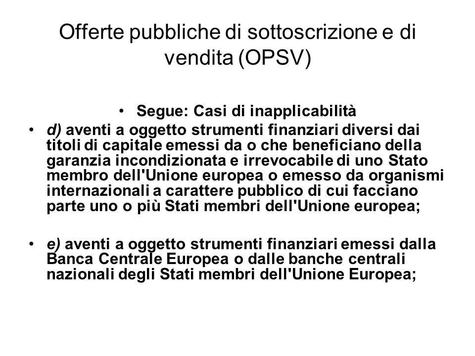 Offerte pubbliche di sottoscrizione e di vendita (OPSV) Segue: Casi di inapplicabilità d) aventi a oggetto strumenti finanziari diversi dai titoli di