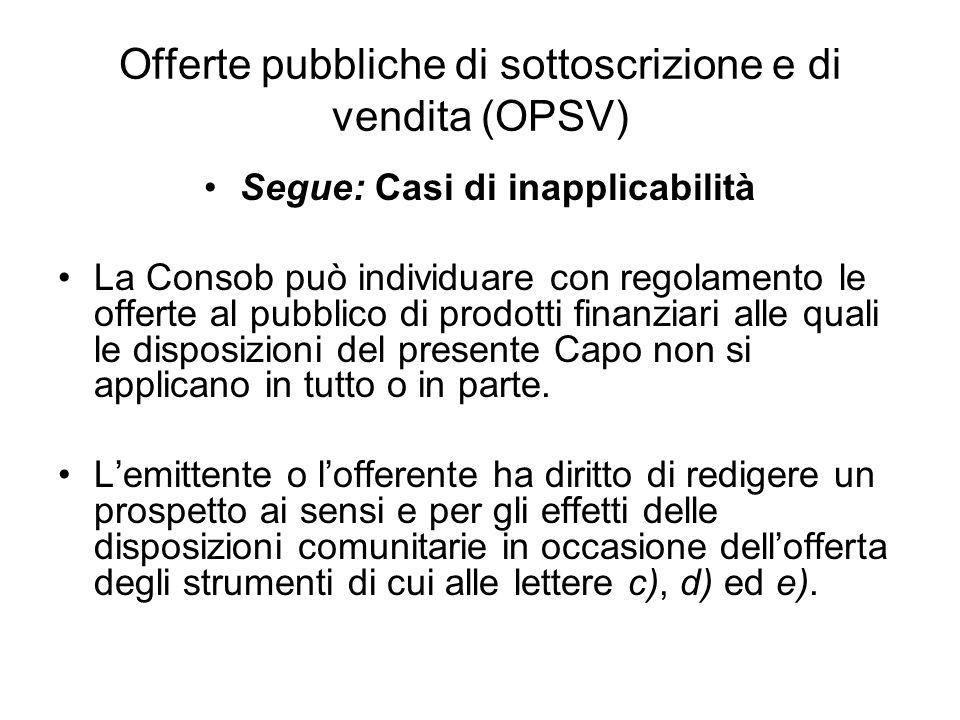 Offerte pubbliche di sottoscrizione e di vendita (OPSV) Segue: Casi di inapplicabilità La Consob può individuare con regolamento le offerte al pubblic
