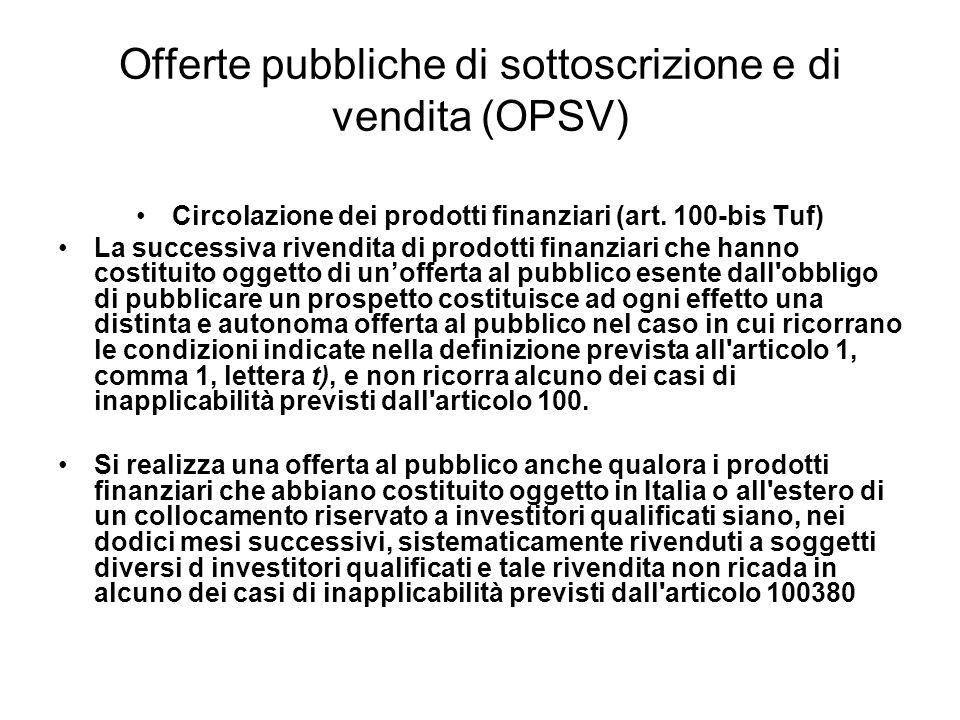 Offerte pubbliche di sottoscrizione e di vendita (OPSV) Circolazione dei prodotti finanziari (art. 100-bis Tuf) La successiva rivendita di prodotti fi