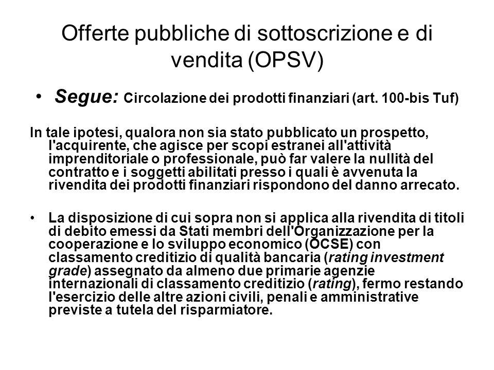 Offerte pubbliche di sottoscrizione e di vendita (OPSV) Segue: Circolazione dei prodotti finanziari (art. 100-bis Tuf) In tale ipotesi, qualora non si