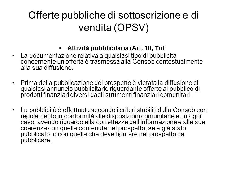 Offerte pubbliche di sottoscrizione e di vendita (OPSV) Attività pubblicitaria (Art. 10, Tuf La documentazione relativa a qualsiasi tipo di pubblicità