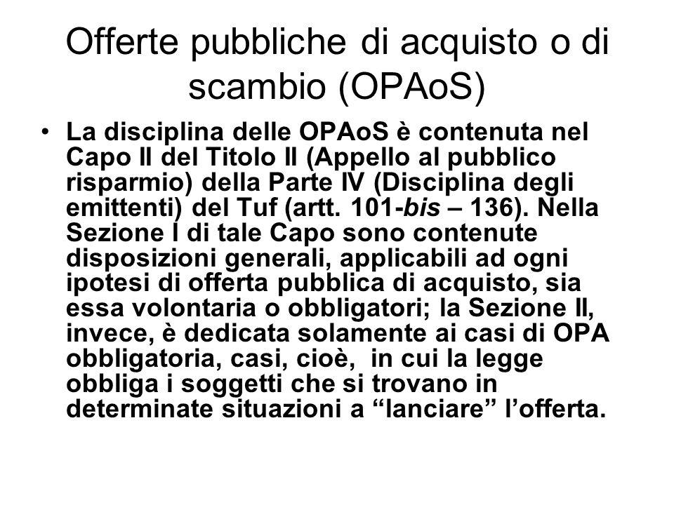 Offerte pubbliche di acquisto o di scambio (OPAoS) La disciplina delle OPAoS è contenuta nel Capo II del Titolo II (Appello al pubblico risparmio) del