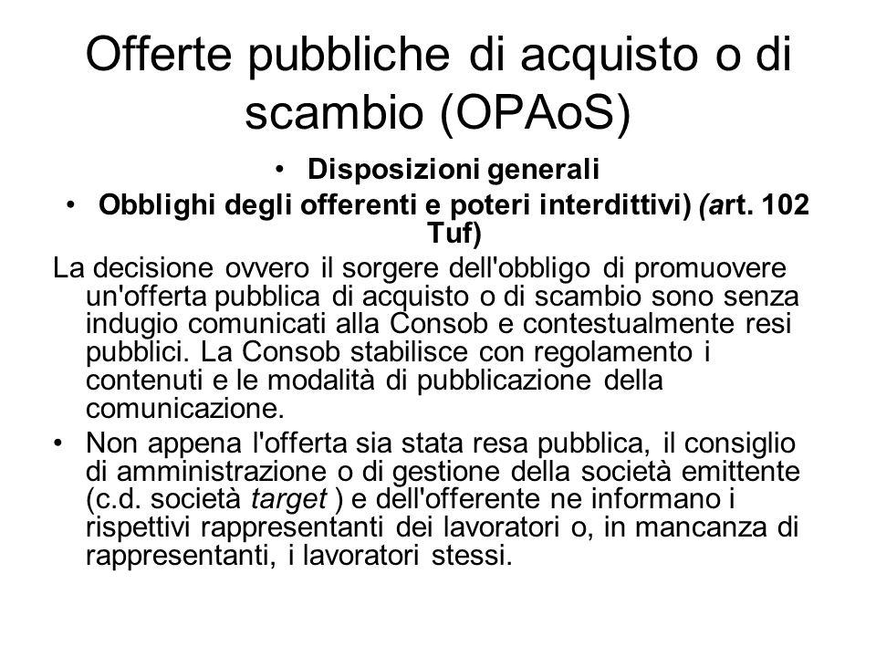 Offerte pubbliche di acquisto o di scambio (OPAoS) Disposizioni generali Obblighi degli offerenti e poteri interdittivi) (art. 102 Tuf) La decisione o