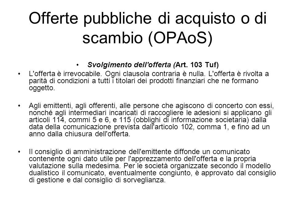 Offerte pubbliche di acquisto o di scambio (OPAoS) Svolgimento dell'offerta (Art. 103 Tuf) L'offerta è irrevocabile. Ogni clausola contraria è nulla.