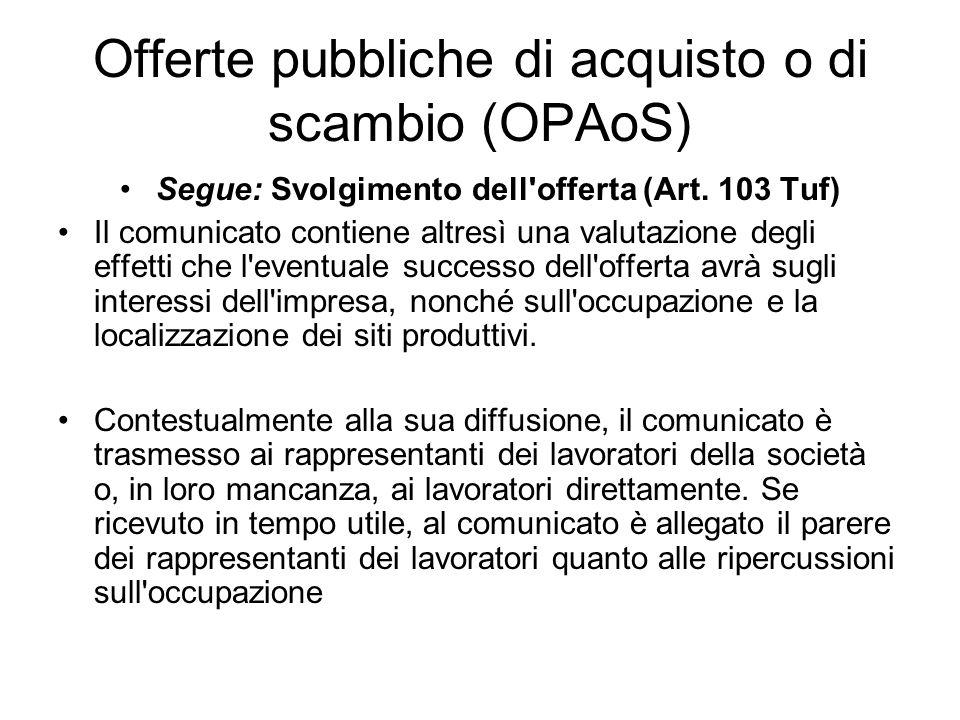 Offerte pubbliche di acquisto o di scambio (OPAoS) Segue: Svolgimento dell'offerta (Art. 103 Tuf) Il comunicato contiene altresì una valutazione degli