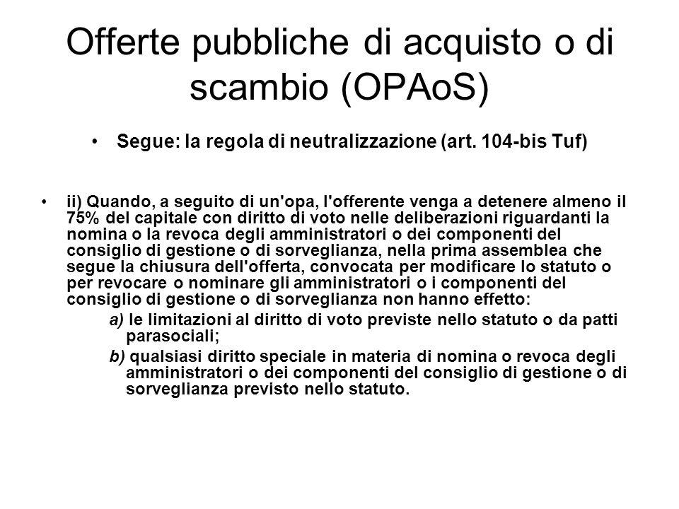Offerte pubbliche di acquisto o di scambio (OPAoS) Segue: la regola di neutralizzazione (art. 104-bis Tuf) ii) Quando, a seguito di un'opa, l'offerent