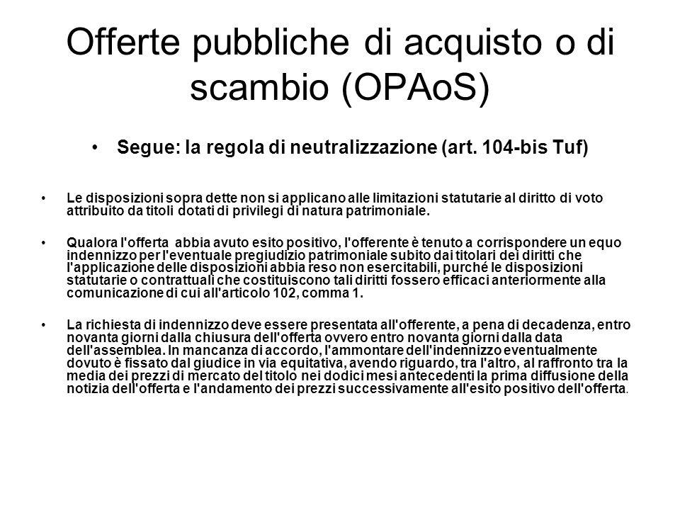 Offerte pubbliche di acquisto o di scambio (OPAoS) Segue: la regola di neutralizzazione (art. 104-bis Tuf) Le disposizioni sopra dette non si applican