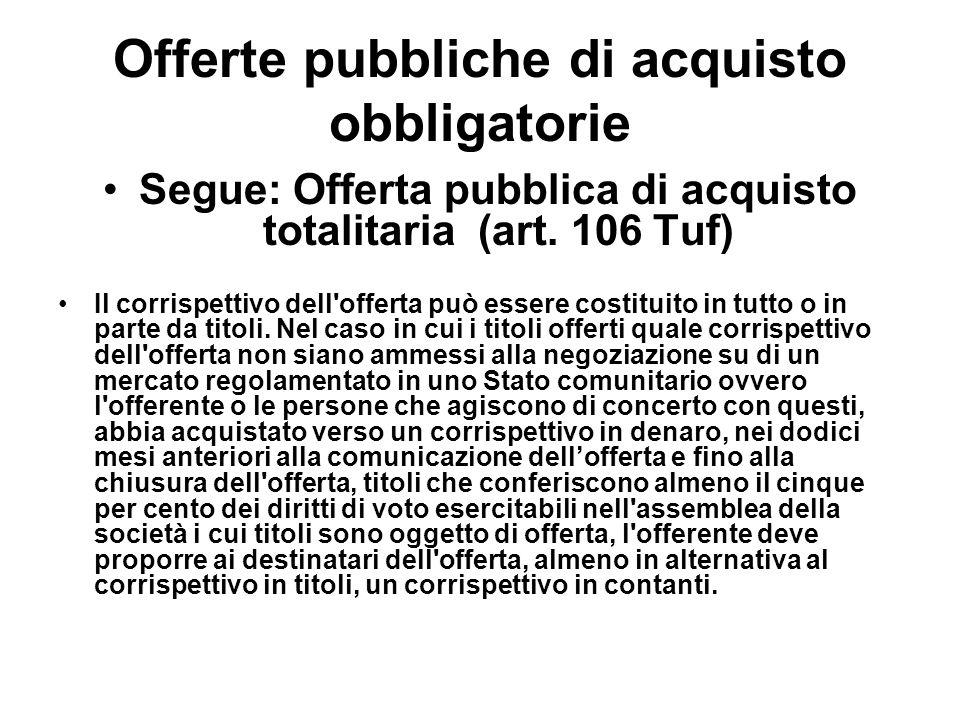 Offerte pubbliche di acquisto obbligatorie Segue: Offerta pubblica di acquisto totalitaria (art. 106 Tuf) Il corrispettivo dell'offerta può essere cos