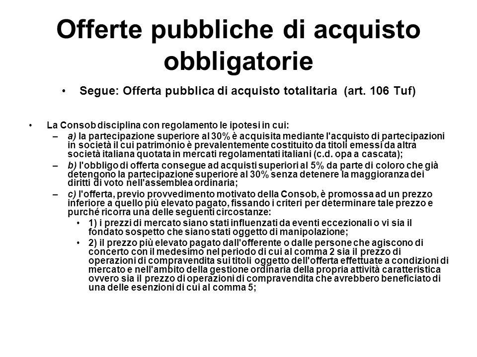 Offerte pubbliche di acquisto obbligatorie Segue: Offerta pubblica di acquisto totalitaria (art. 106 Tuf) La Consob disciplina con regolamento le ipot