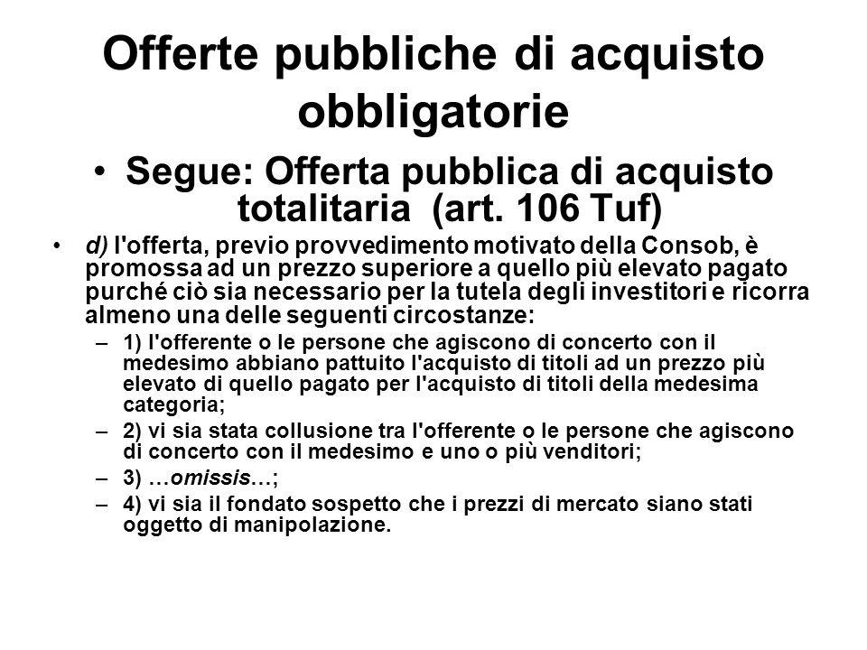 Offerte pubbliche di acquisto obbligatorie Segue: Offerta pubblica di acquisto totalitaria (art. 106 Tuf) d) l'offerta, previo provvedimento motivato