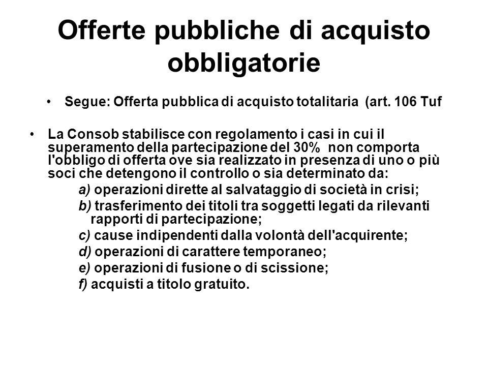 Offerte pubbliche di acquisto obbligatorie Segue: Offerta pubblica di acquisto totalitaria (art. 106 Tuf La Consob stabilisce con regolamento i casi i