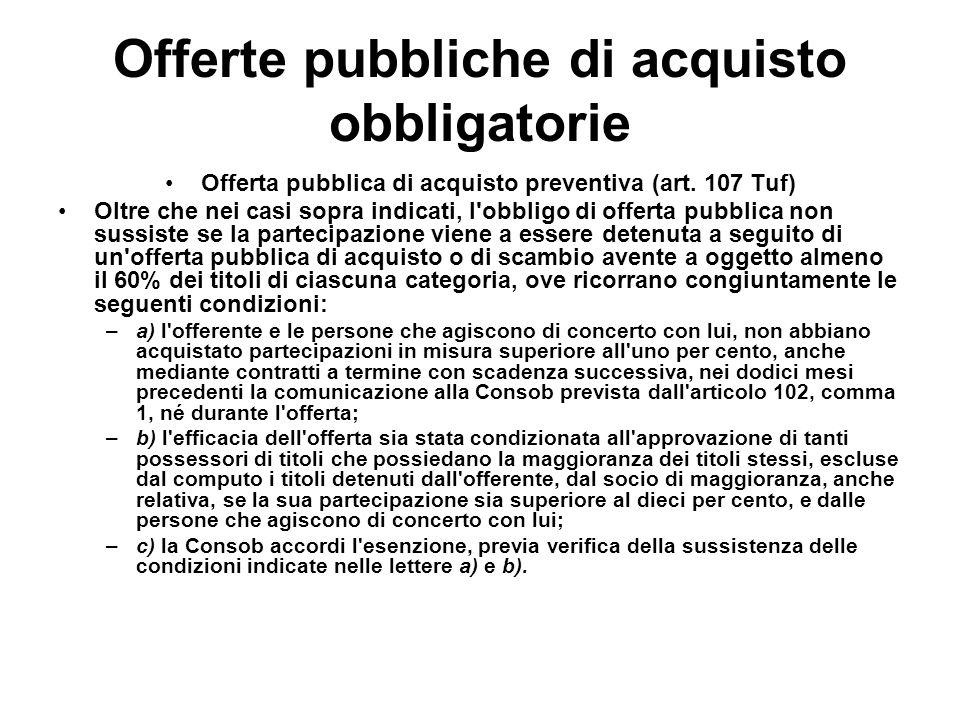 Offerte pubbliche di acquisto obbligatorie Offerta pubblica di acquisto preventiva (art. 107 Tuf) Oltre che nei casi sopra indicati, l'obbligo di offe