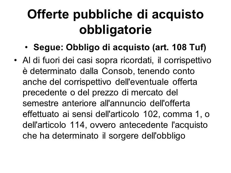 Offerte pubbliche di acquisto obbligatorie Segue: Obbligo di acquisto (art. 108 Tuf) Al di fuori dei casi sopra ricordati, il corrispettivo è determin