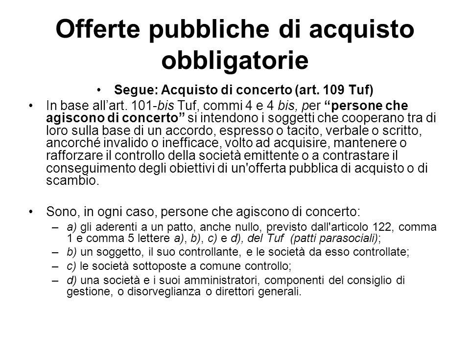 Offerte pubbliche di acquisto obbligatorie Segue: Acquisto di concerto (art. 109 Tuf) In base allart. 101-bis Tuf, commi 4 e 4 bis, per persone che ag