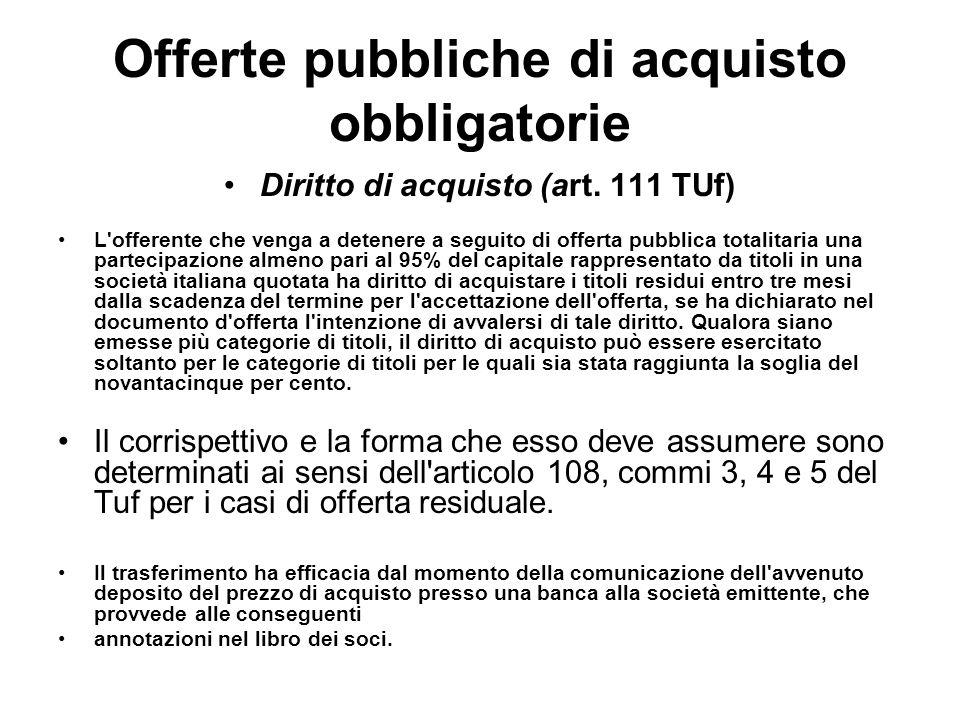 Offerte pubbliche di acquisto obbligatorie Diritto di acquisto (art. 111 TUf) L'offerente che venga a detenere a seguito di offerta pubblica totalitar
