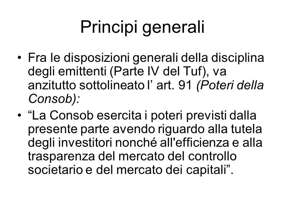 Principi generali Fra le disposizioni generali della disciplina degli emittenti (Parte IV del Tuf), va anzitutto sottolineato l art. 91 (Poteri della